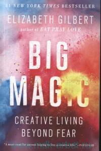 Big Magic. Creative Living Beyond Fear