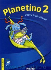 Planetino 2 Deutsch fur Kinder : Arbeitsbuch A1