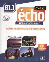 Echo B1.1 : Cahier Personnel D'Apprentissage : Methode de Francais