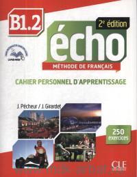 Echo B1.2 : Cahier Personnel D'Apprentissage : Methode de Francais