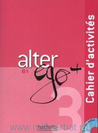 Alter Ego+ 3 B1 : Cahier D'activites