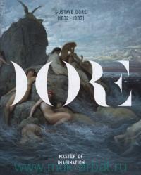 Gustav Dore, 1832-1883. Master of Imagination