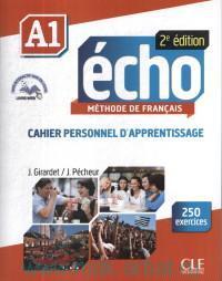 Echo A1 : Methode de francais : Cahier personnel d'apprentissage : 250 exercices