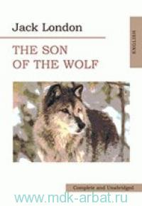 The Son of the Wolf ; An Odyssey of the North