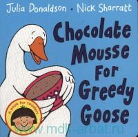 Chocolate Mousse for Greedy Goose : A Book for Toddlers