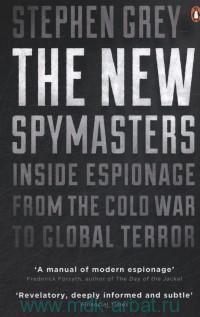 The New Spymasters. Inside Espionage From the Cold War to Global Terror