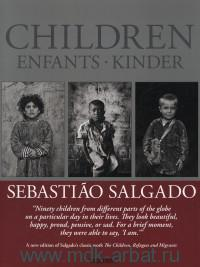 Sebastiao Salgado. Children = Enfants = Kinder