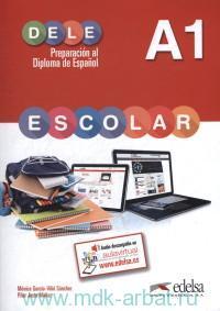 DELE Escolar A1. Preparacion Al Diploma de Espanol