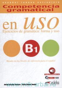 Competencia Gramatical en USO B1 : Ejercicios de gramatica : forma y USO : Espanol Lengua Extranjera : Nueva edicion a color