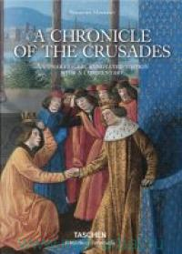 A Chronicle of the Crusades. The Expeditions to Outremer. An Unabridged, Annotated Edition with a Commentary