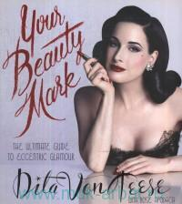Your Beauty Mark : The Ultimate Guide to Eccentric Glamour