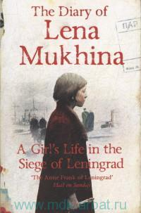 The Diary of Lena Mukhina. A Girl's Life in the Siege of Leningrad