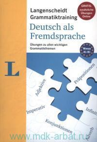 Langenscheidt Grammatiktraining. Deutsch als Fremdsprache. Ubungen zu allen wichtigen Grammatikthemen : Niveau A1-B1