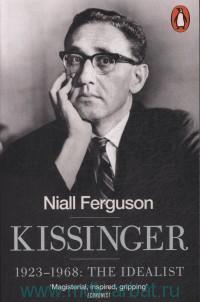 Kissinger. 1923-1968 : The Idealist
