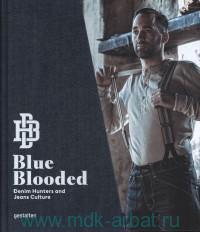 Blue Blooded. Denim Hunters and Jeans Culture