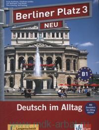 Berliner Platz 3 Neu : Deutsch im Alltag : Lehr-und Arbeitsbuch : Mit Zusatzteill : Im Alltag Extra
