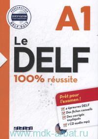Le Delf 100% Reussite . Niveau A1 : Preparation DELF-DALF Certification Francais Langue Etrangere