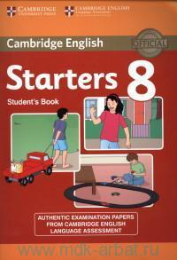 Cambridge English Starters 8 : Student`s Book : Authentic Examination Papers from Cambridge English Languages Assessment