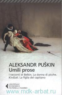 Umili Prose : I Racconti di Belkin ; La donna di picche ; Kirdzali ; La figlia del capitano