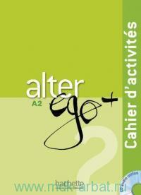 Alter Ego+ 2 A2 : Cahier D'activites