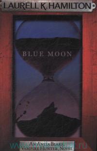 Blue Moon : An Anita Blake Vampire Hunter Novel