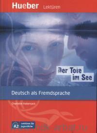 Der Tote im See : Deutsch als Fremdsprache : Lekturen fur Jugendliche  Niveau A2