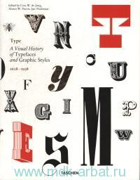 Type. A Visual History of Typefaces and Graphic Styles, 1628-1938