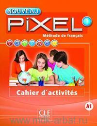 Nouveau Pixel 1 A1 : Cahier d'activities : Methode de Francais