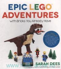 Epic Lego Adventures with Bricks You Already Have : Build Crazy Worlds Where Aliens Live on the Moon, Dinosaurus Walk Among Us, Scientists Battle Mutant Bugs and You Bring Their Hilarious Tales...