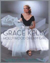 Grace Kelly : Hollywood Dream Girl
