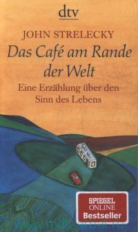 Das Cafe am Rande der Welt : Eine Erzahlung uber den Sinn des Lebens