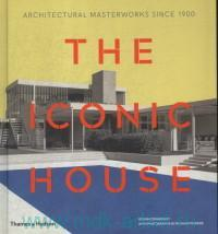 The Iconic House. Architectural masterworks since 1900