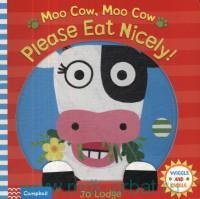 Moo Cow, Moo Cow Please Eat Nicely!