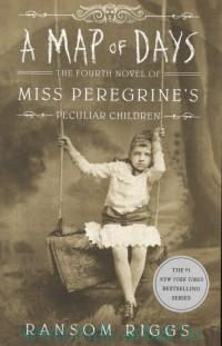 A Map of Days. The Fourth Novel of Miss Peregrine's Peculiar Children