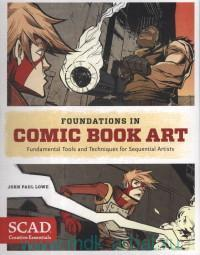 Foundations in Comic Book Art : Fundamental Tools and Techniques for Sequential Artists
