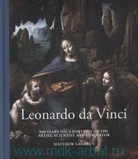 Leonardo Da Vinci. 500 Years On : A Portrait of the Artist, Scientist and Innovator