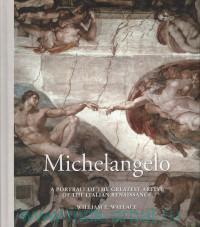 Michelangelo. A Portrait of the Greatest Artist of the Italian Renaissance