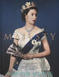 Majesty : The Illustrated History of Queen Elizabeth II and the Royal House of Windsor
