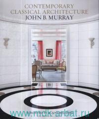 Contemporary Classical Architecture. John B. Murray