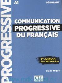 Communication Progressive du Francais. Niveau Debutant : A1 : Avec 320 exercices
