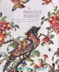 A Princely Pursuit. The Malcolm D. Gutter Collection of Early Meissen Porcelain
