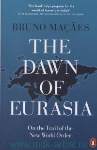 The Dawn of Eurasia : On the Trail of the New World Order