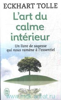 L'art du calme interieur : a l'ecoute de sa nature essentielle