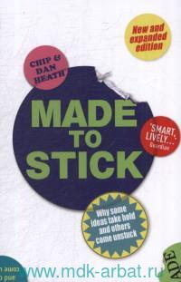 Made to Stick : Why Some Ideas Take Hold and Others Come Unstuck