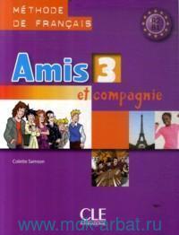 Amis et Compagnie 3. Livre de l'eleve : Methode de Francais
