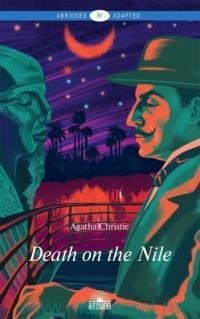 Death on the Nile = Смерть на Ниле : В1 : книга для чтения на английском языке