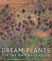 Dream Plants for the Natural Garden : Over 1200 Beautiful and Reliable Plants for a Natural Garden