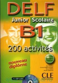 DELF B1 Junior Scolaire : 200 activites : Nouveau Diplome