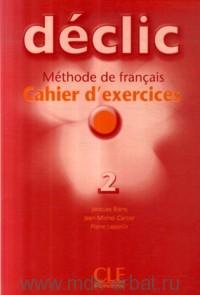 Declic 2. Cahier d'exercices : Methode de francais