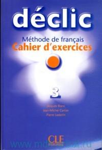 Declic 3. Cahier d'exercices : Methode de francais